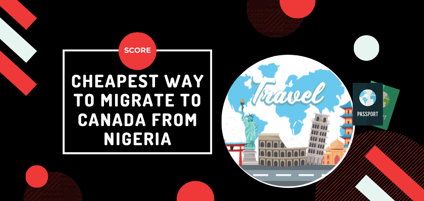 Cheapest way to Migrate to Canada from Nigeria