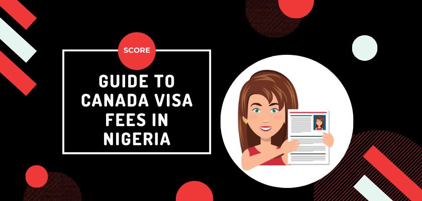 Guide to Canada Visa Fees In Nigeria