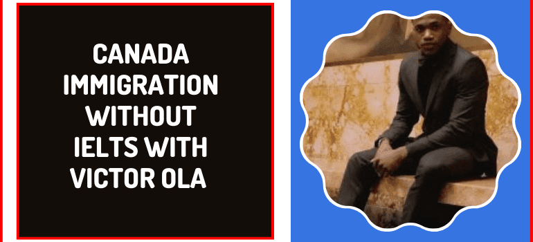 How To Relocate To Canada Without IELTS By Victor Ola + PDF